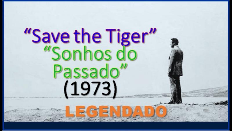Save the Tiger ou Sonhos do Passado (1973) de John G. Avildsen - LEGENDADO