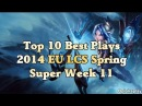 Top 10 Best Plays - League Of Legends 2014 EU LCS Spring Super Week 11