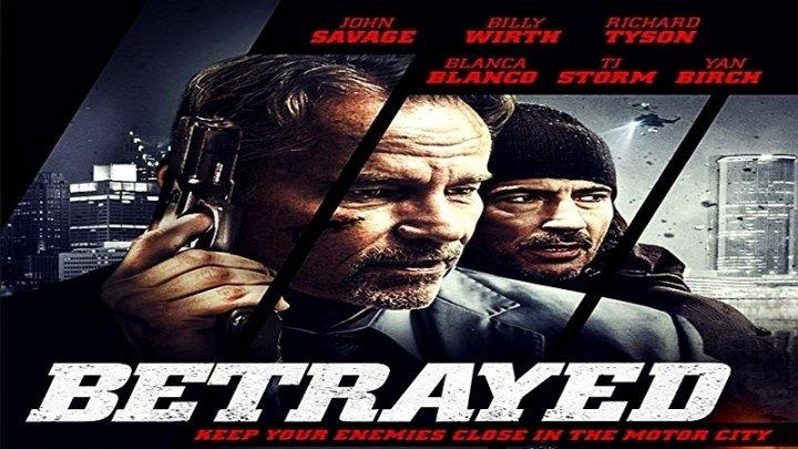 Предатель / Betrayed (2018) - Боевик, триллер, криминал