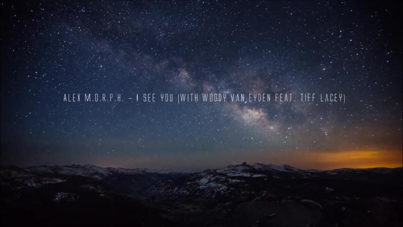 Alex M.O.R.P.H. - I See You (with Woody Van Eyden feat. Tiff Lacey)