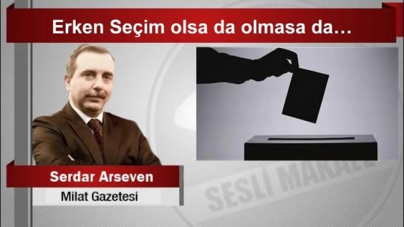 (7) Serdar Arseven Erken Seçim olsa da olmasa da… - YouTube