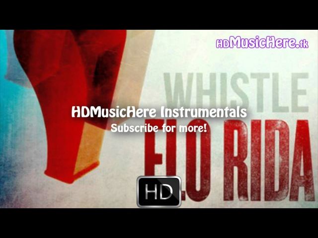 Flo Rida - Whistle (Instrumental) [BEST ON YOUTUBE] (1080p HD)