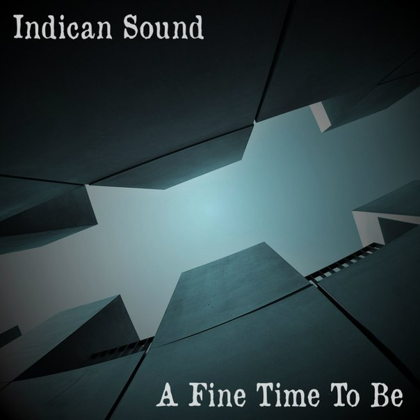 Indican Sound - A Fine Time To Be (2014)