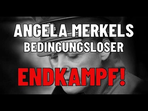 Angela Merkels bedingungsloser Endkampf!