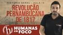 História do Brasil - Aula 19 - Revolução pernambucana de 1817