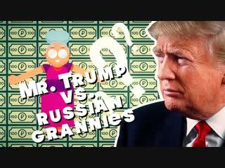 Mr. trump vs. russian grannies