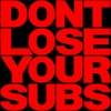 DONT LOSE YOUR SUBS
