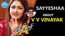 Sayyeshaa Saigal about V V Vinayak Talking Movies with iDream
