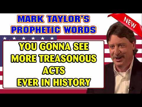 Mark Taylor Prophetic Words (August 30 2018) — YOU GONNA SEE MORE TREASONOUS ACTS EVER IN HISTORY