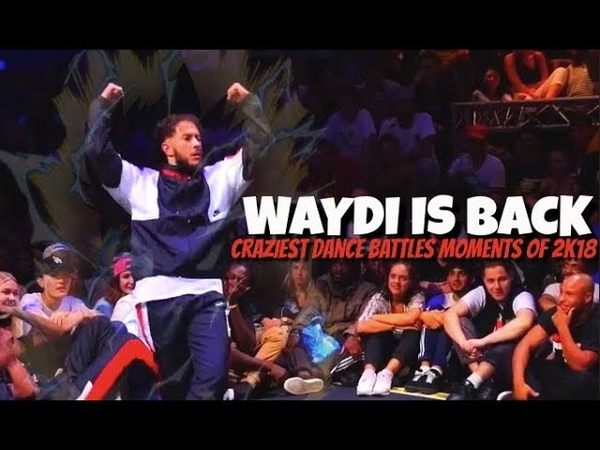 WAYDI IS BACK | Craziest Dance Battles Moments OF 2K18