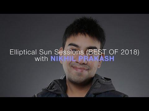 Elliptical Sun Sessions (Best Of 2018) with Nikhil Prakash