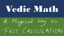 Vedic Math - A Magical Key to Fast Calculation