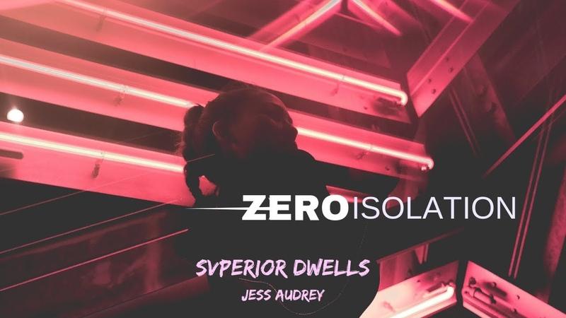 SVPERIOR DWELLS - ZERO ISOLATION [WITH JESS AUDREY]