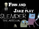 Finn and Jake play 『 Slender 』The Arrival