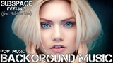 Background Music For Videos Pop Music English Female Vocal (Subspace - Feeling (feat. Adeline Um))