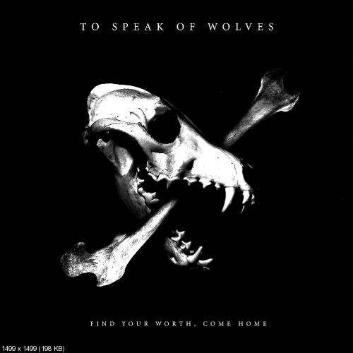 To Speak Of Wolves - Find Your Worth, Come Home (2012)