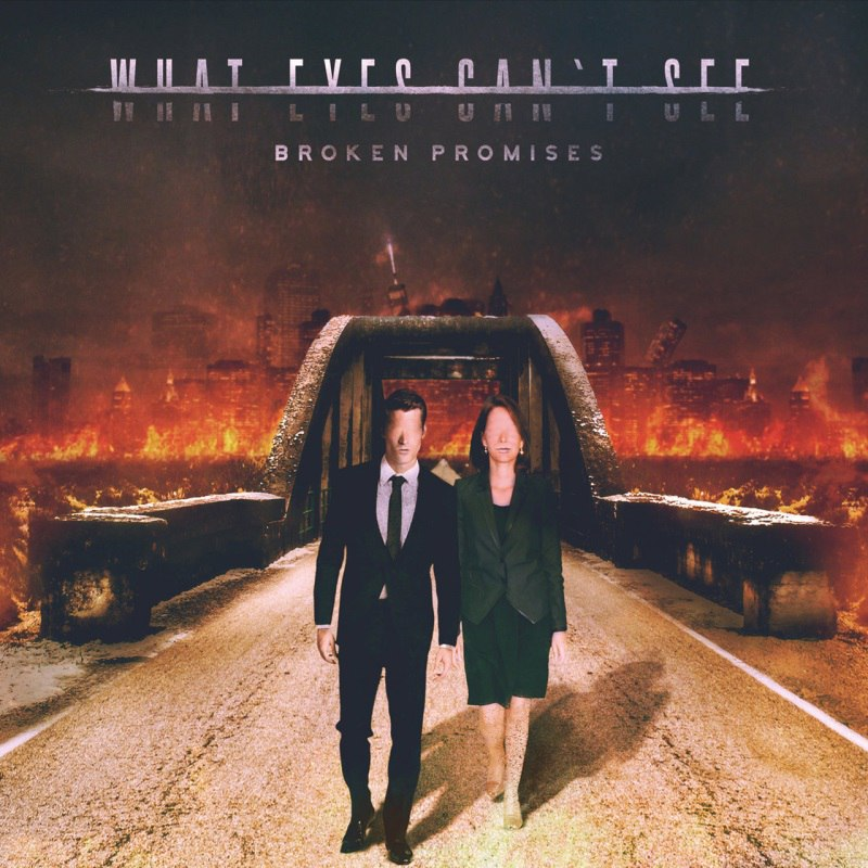 What Eyes Can't See - Broken Promises (2016)