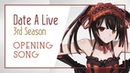 Date A Live Ⅲ Opening -「I swear」by sweet ARMS