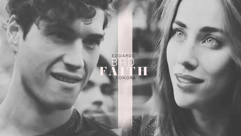[skam italia] edoardo eleonora • bad faith