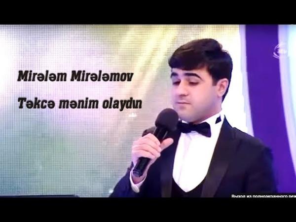 Mirelem Mirelemov -Tekce menim olaydin (Seir- Firdovsi Resul)
