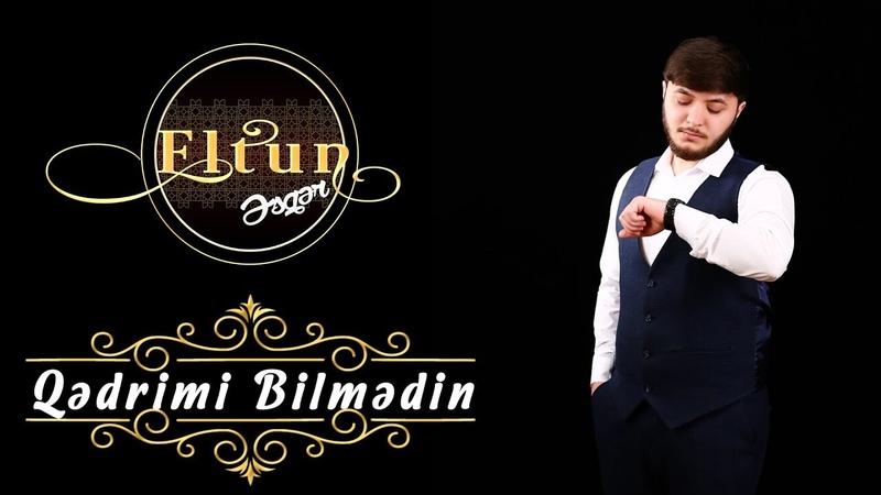 Eltun Esger - Qedrimi Bilmedin 2019