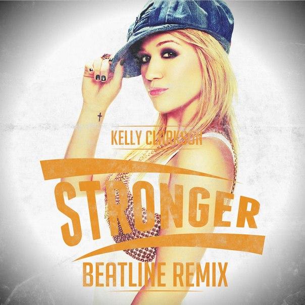 Kelly Clarkson – Stronger (Beatline Remix) [2014]