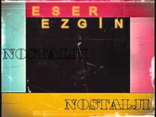 Eser Ezgi Nostalji