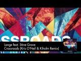 Lange feat. Stine Grove - Crossroads (Kris O'Neil &amp Kihlom Remix) Available 10.02.14