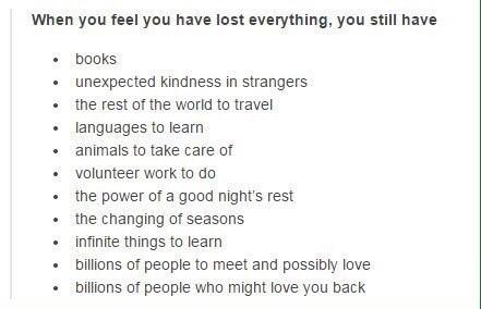 когда тебе кажется, что ты потерял всё, у тебя всё ещё есть: • книги • неожиданная доброта незнакомцев • целый мир, чтобы путешествовать • языки, чтобы выучить • животные, чтобы заботиться о них