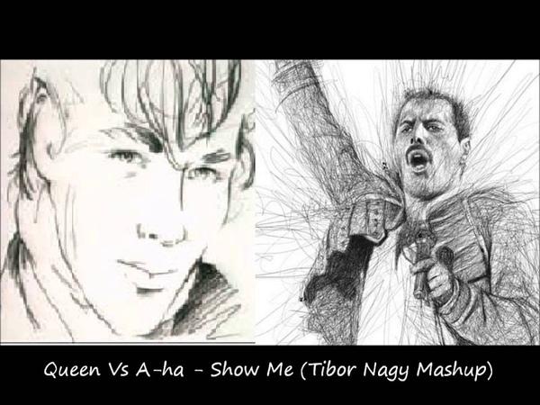 Queen Vs A ha Show Me Tibor Nagy Mashup
