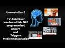Unvorstellbar? TV-Zuschauer werden mittels NLP programiert! Ankern und Triggern - Medienmanipulation