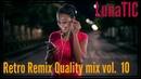 Retro Remix Quality mix vol. 10 (80s, 90s, 00s) | ретро микс по новому | Deep MegaMix | LunaTIC