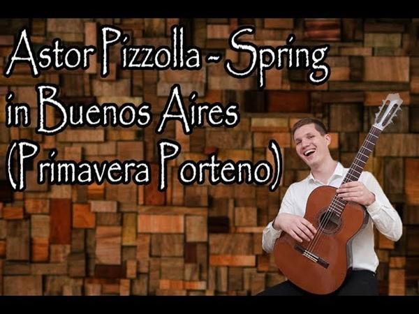 Астор Пьяццолла - Весна в Буэнос-Айресе(Primavera porteno) /Классическая гитара/