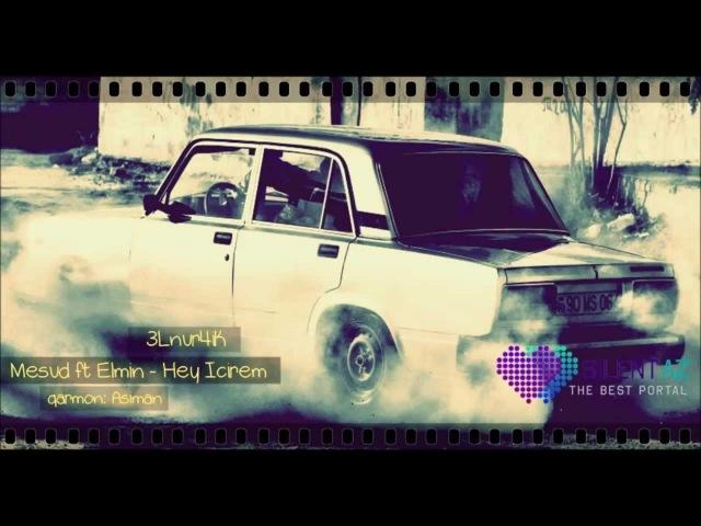 Mesud ft Elmin Feyaz Hey Icirem 2013