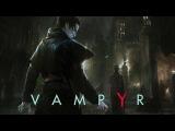 Vampyr - 10 минут Геймплея. E3 2017 (Dark Action-RPG 2017)