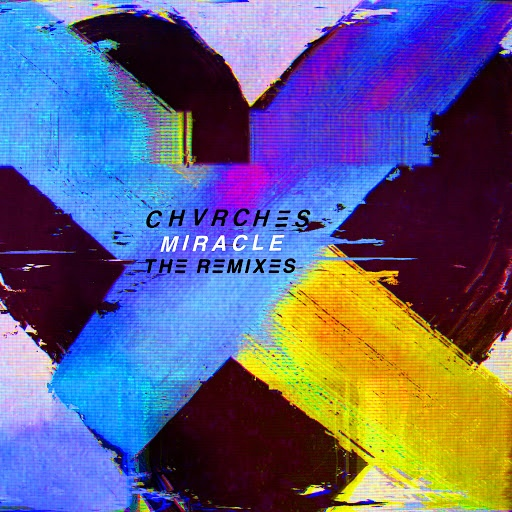 CHVRCHES альбом Miracle (The Remixes)