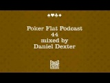 Poker Flat Podcast 44 mixed by Daniel Dexter