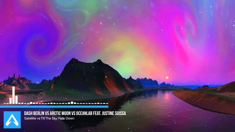 Dash Berlin, Arctic Moon, Oceanlab ft. J. Suissa - Satellite Till The Sky Falls Down(Shura Vlasov)