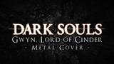Dark Souls - Gwyn, Lord of Cinder (Metal cover by Skar Productions)