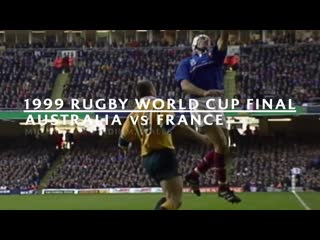 1999 rugby world cup final - australia v france