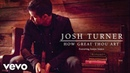 Josh Turner - How Great Thou Art feat. Sonya Isaacs Official Audio