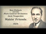 Ben Pollack and his Park Central Orchestra, Jack Teagarden vocal - Makin' Friends (1929)