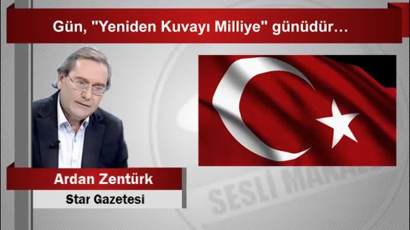 """Ardan ZENTÜRK Gün, """"Yeniden Kuvayı Milliye"""" günüdür…"""