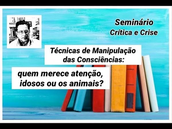 Técnicas de Manipulação das Consciências quem merece atenção, idosos ou os animais