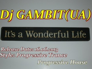 Dj GAMBIT(UA) - It`s a Wonderful Life (Original)