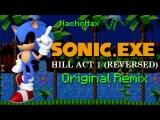 Sonic.exe - Hill Act 1 (Reversed) Original Remix