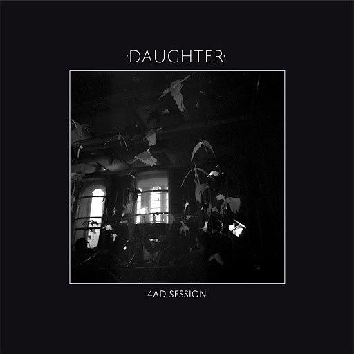 daughter альбом 4AD Session