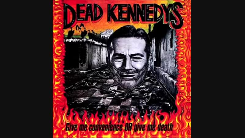 Dead Kennedys - Give Me Convenience Or Give Me Death (1987) Full Album