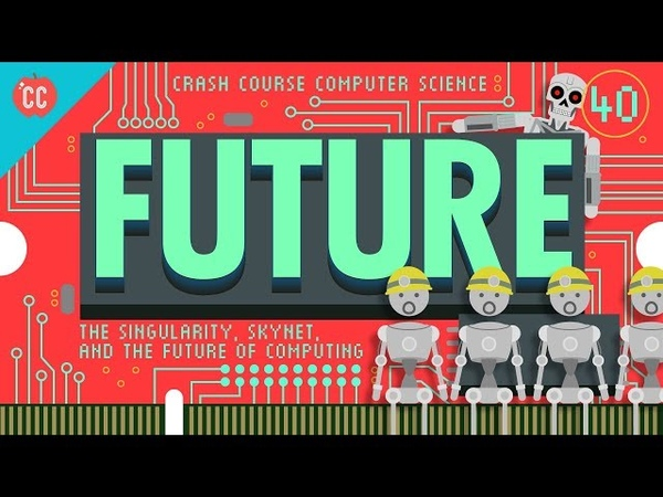 The Singularity, Skynet, and the Future of Computing: Crash Course Computer Science 40