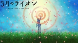 3-gatsu no LionMarch comes in like a lion - Official Ending 2
